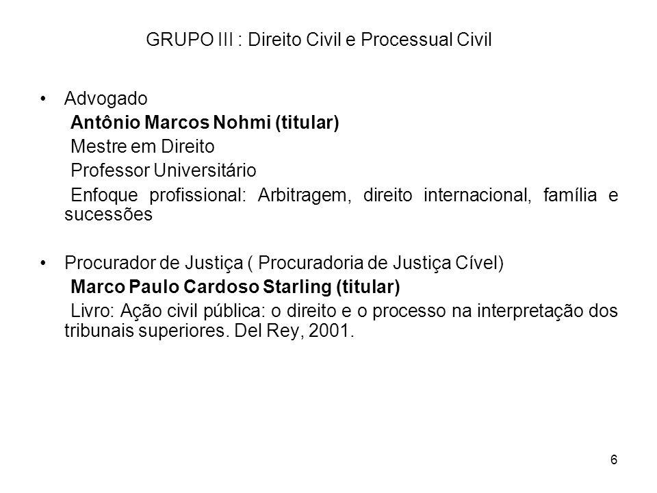 6 GRUPO III : Direito Civil e Processual Civil Advogado Antônio Marcos Nohmi (titular) Mestre em Direito Professor Universitário Enfoque profissional: