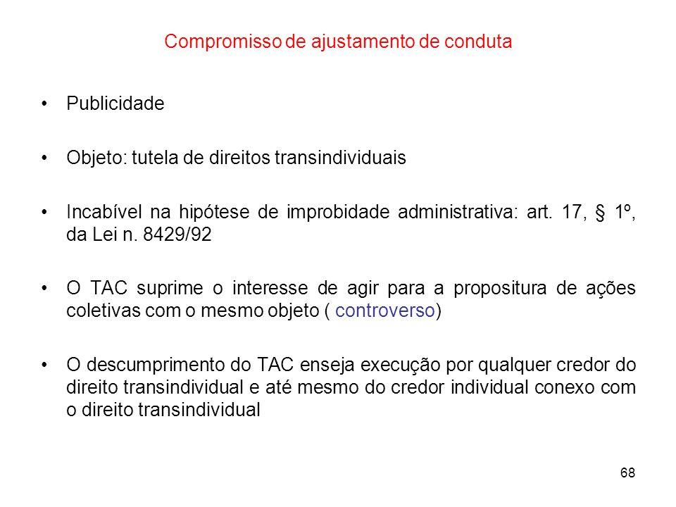 68 Compromisso de ajustamento de conduta Publicidade Objeto: tutela de direitos transindividuais Incabível na hipótese de improbidade administrativa: