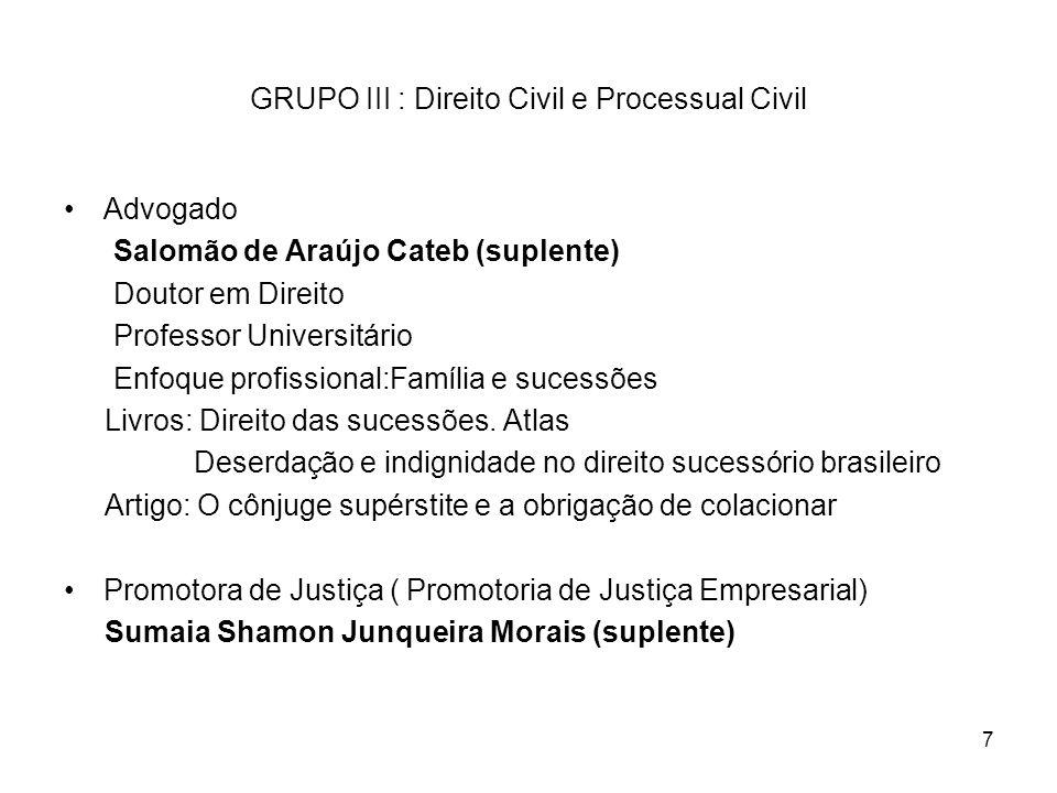 7 GRUPO III : Direito Civil e Processual Civil Advogado Salomão de Araújo Cateb (suplente) Doutor em Direito Professor Universitário Enfoque profissio