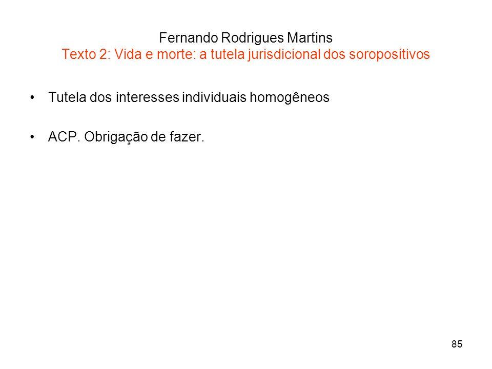 85 Fernando Rodrigues Martins Texto 2: Vida e morte: a tutela jurisdicional dos soropositivos Tutela dos interesses individuais homogêneos ACP. Obriga