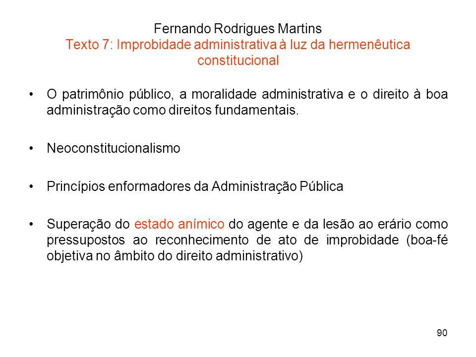 90 Fernando Rodrigues Martins Texto 7: Improbidade administrativa à luz da hermenêutica constitucional O patrimônio público, a moralidade administrati