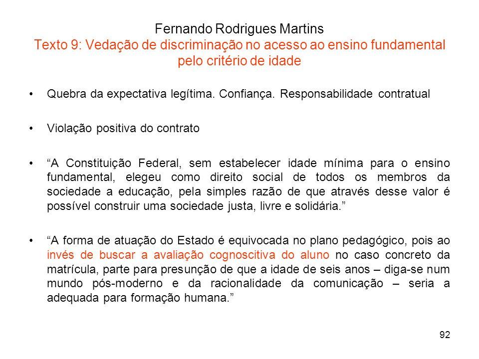 92 Fernando Rodrigues Martins Texto 9: Vedação de discriminação no acesso ao ensino fundamental pelo critério de idade Quebra da expectativa legítima.
