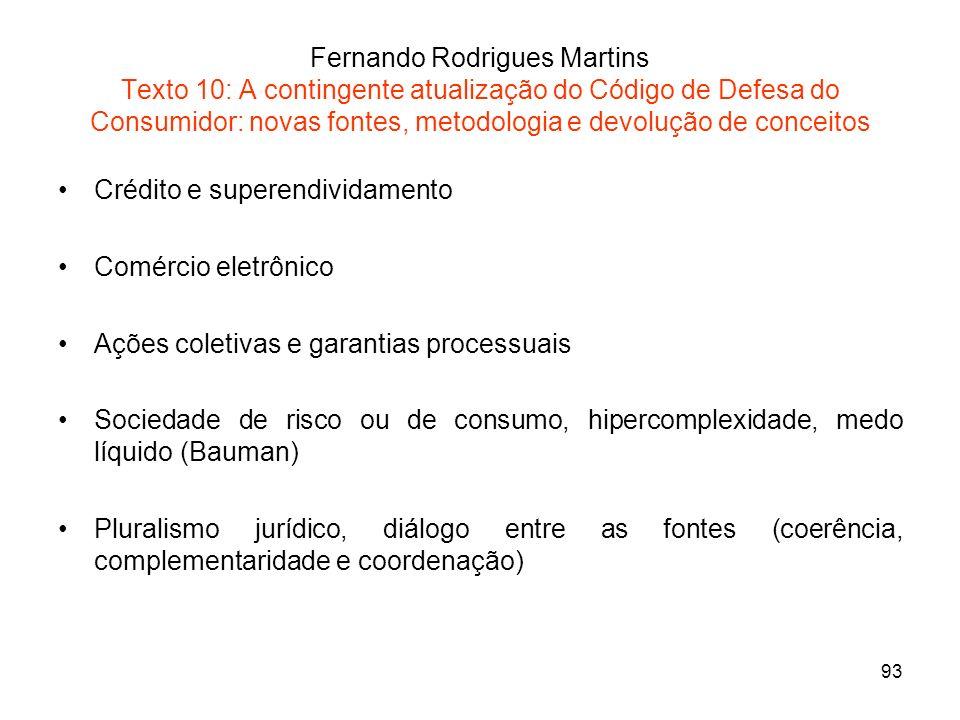 93 Fernando Rodrigues Martins Texto 10: A contingente atualização do Código de Defesa do Consumidor: novas fontes, metodologia e devolução de conceito