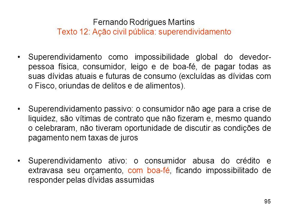 95 Fernando Rodrigues Martins Texto 12: Ação civil pública: superendividamento Superendividamento como impossibilidade global do devedor- pessoa físic