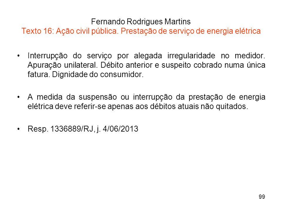 99 Fernando Rodrigues Martins Texto 16: Ação civil pública. Prestação de serviço de energia elétrica Interrupção do serviço por alegada irregularidade