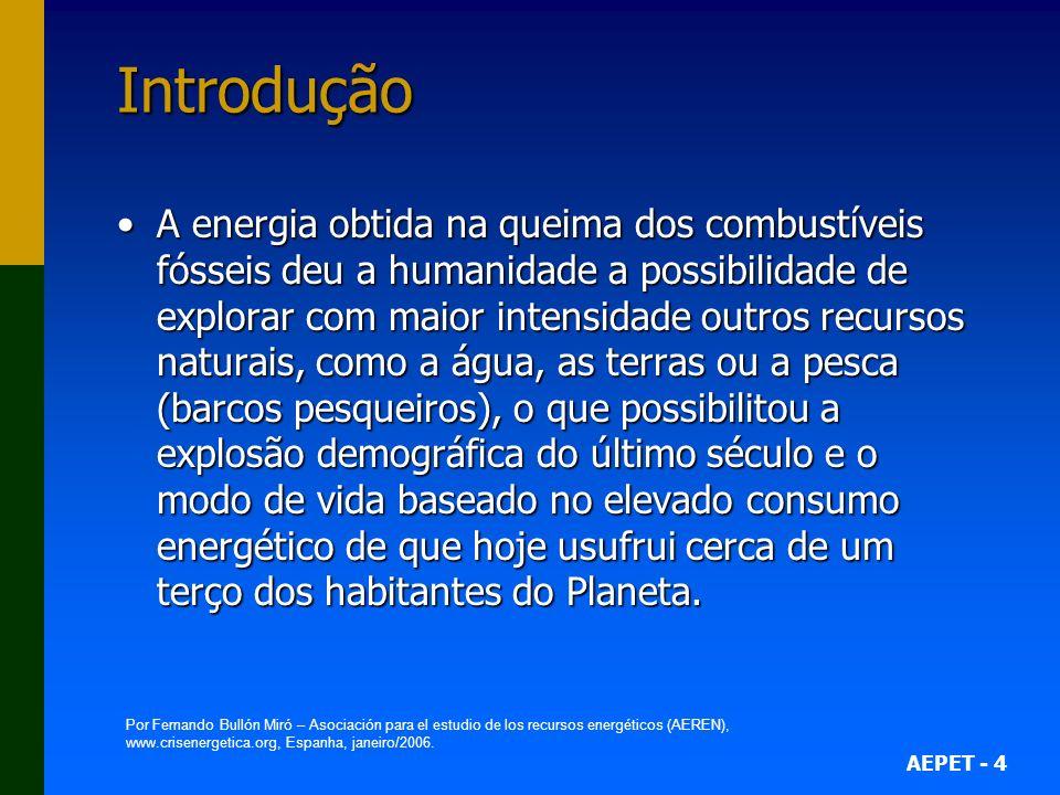 AEPET - 4 Introdução A energia obtida na queima dos combustíveis fósseis deu a humanidade a possibilidade de explorar com maior intensidade outros rec