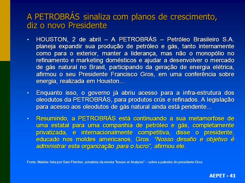 AEPET - 41 A PETROBRÁS sinaliza com planos de crescimento, diz o novo Presidente HOUSTON, 2 de abril – A PETROBRÁS – Petróleo Brasileiro S.A. planeja
