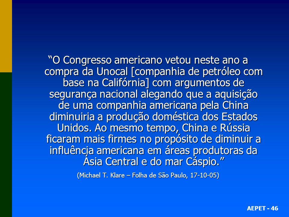 AEPET - 46 O Congresso americano vetou neste ano a compra da Unocal [companhia de petróleo com base na Califórnia] com argumentos de segurança naciona