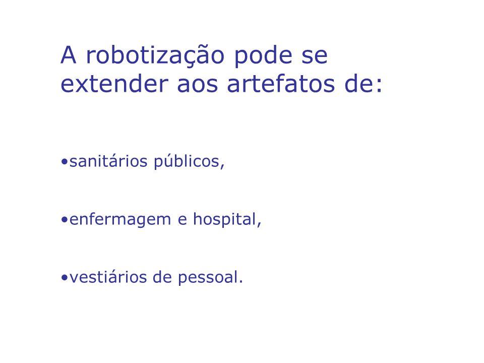 A robotização pode se extender aos artefatos de: sanitários públicos, enfermagem e hospital, vestiários de pessoal.