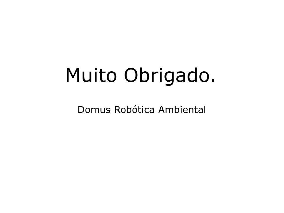 Muito Obrigado. Domus Robótica Ambiental