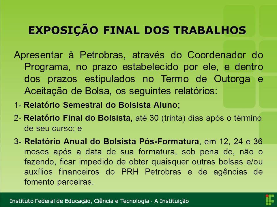 Instituto Federal de Educação, Ciência e Tecnologia · A Instituição EXPOSIÇÃO FINAL DOS TRABALHOS Apresentar à Petrobras, através do Coordenador do Pr