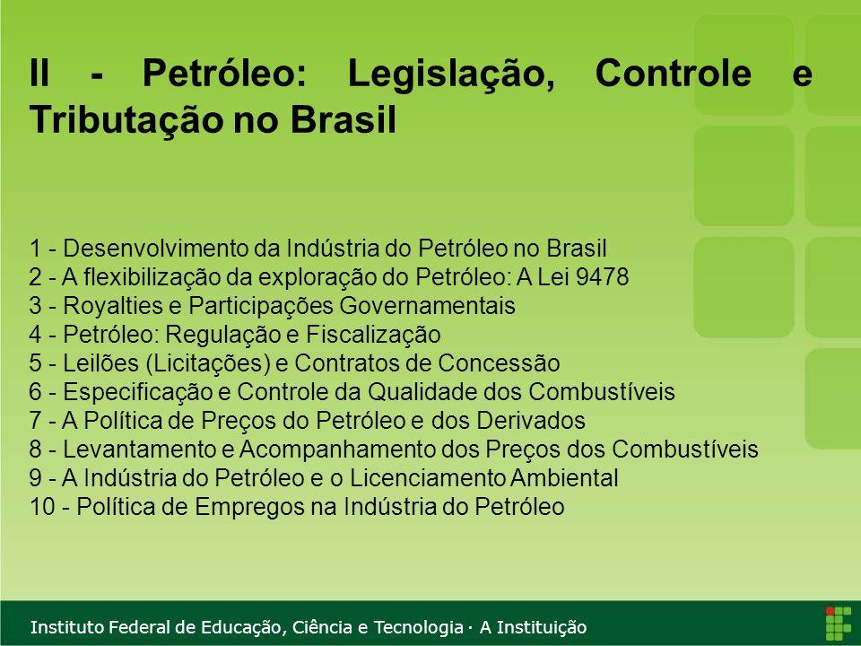 Instituto Federal de Educação, Ciência e Tecnologia · A Instituição II - Petróleo: Legislação, Controle e Tributação no Brasil 1 - Desenvolvimento da