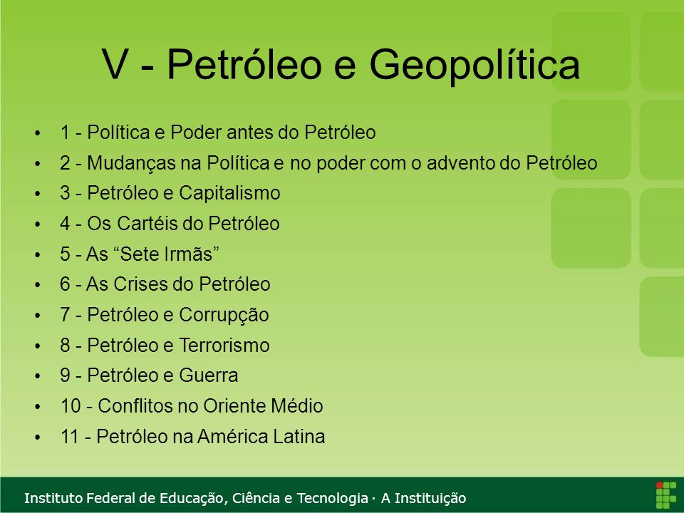 Instituto Federal de Educação, Ciência e Tecnologia · A Instituição V - Petróleo e Geopolítica 1 - Política e Poder antes do Petróleo 2 - Mudanças na