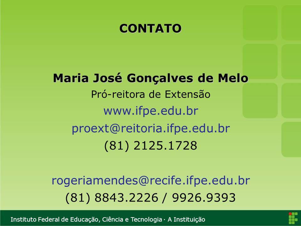 Instituto Federal de Educação, Ciência e Tecnologia · A Instituição CONTATO Maria José Gonçalves de Melo Pró-reitora de Extensão www.ifpe.edu.br proex