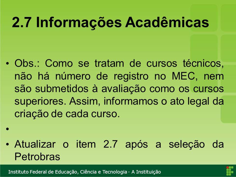 Instituto Federal de Educação, Ciência e Tecnologia · A Instituição 2.7 Informações Acadêmicas Obs.: Como se tratam de cursos técnicos, não há número