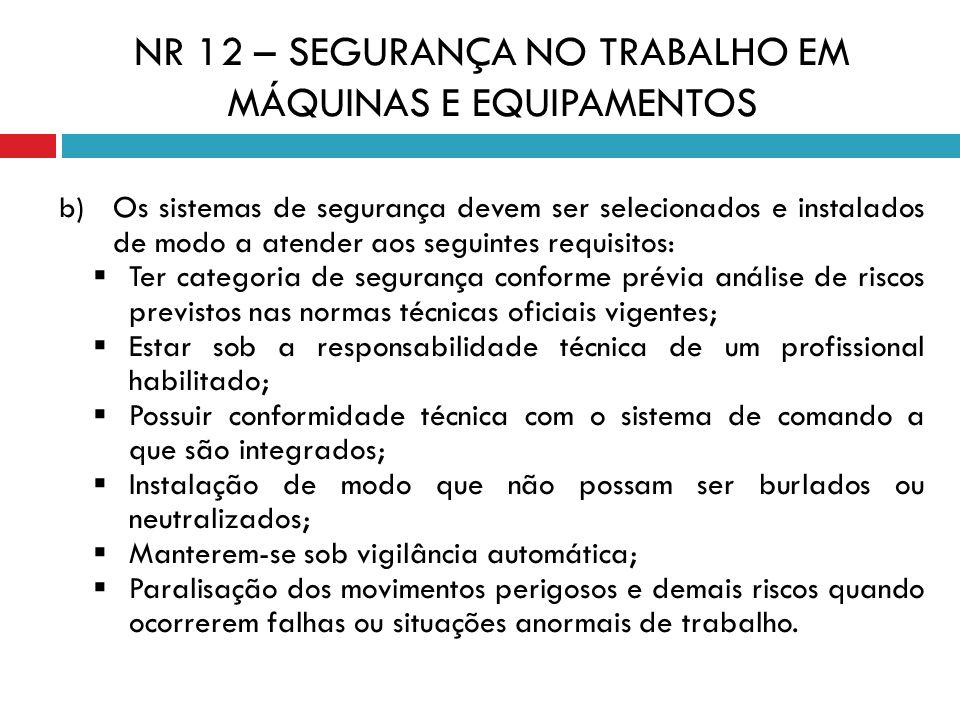 b) Os sistemas de segurança devem ser selecionados e instalados de modo a atender aos seguintes requisitos: Ter categoria de segurança conforme prévia