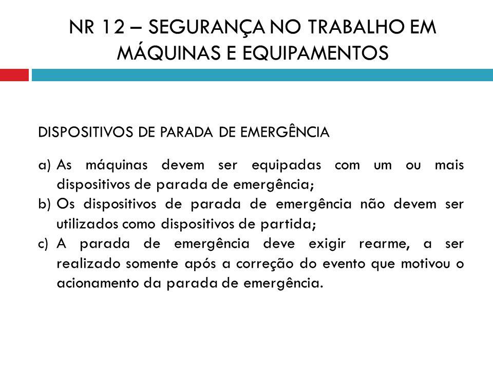 DISPOSITIVOS DE PARADA DE EMERGÊNCIA a) As máquinas devem ser equipadas com um ou mais dispositivos de parada de emergência; b) Os dispositivos de par