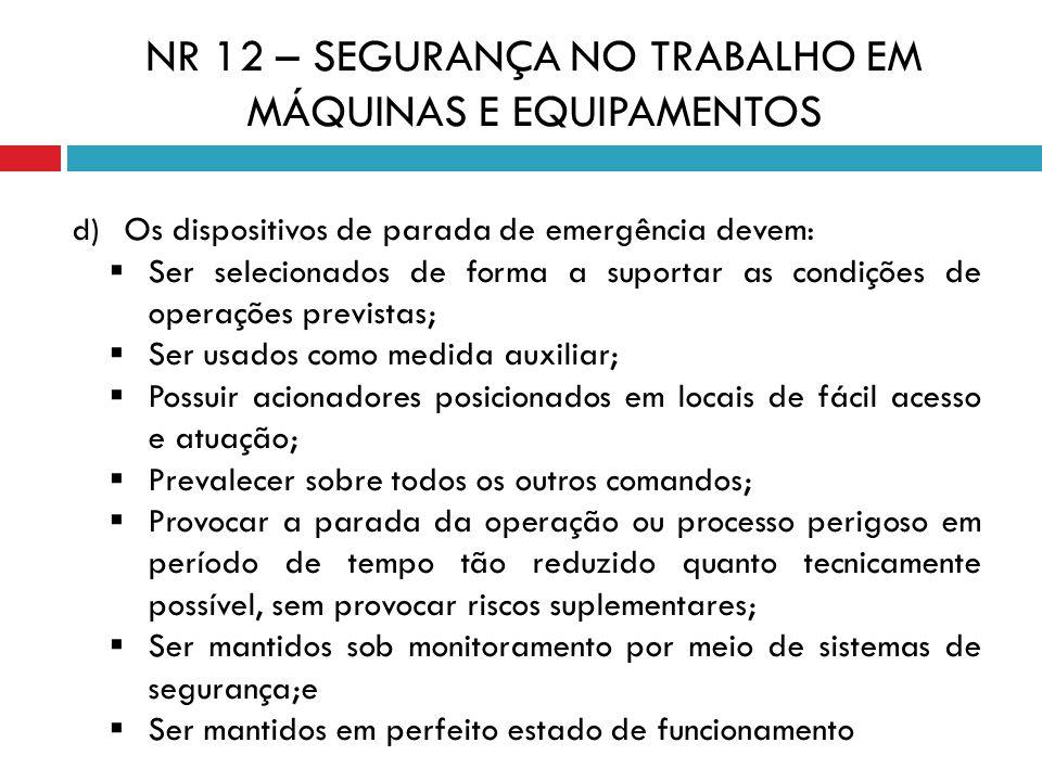 d) Os dispositivos de parada de emergência devem: Ser selecionados de forma a suportar as condições de operações previstas; Ser usados como medida aux