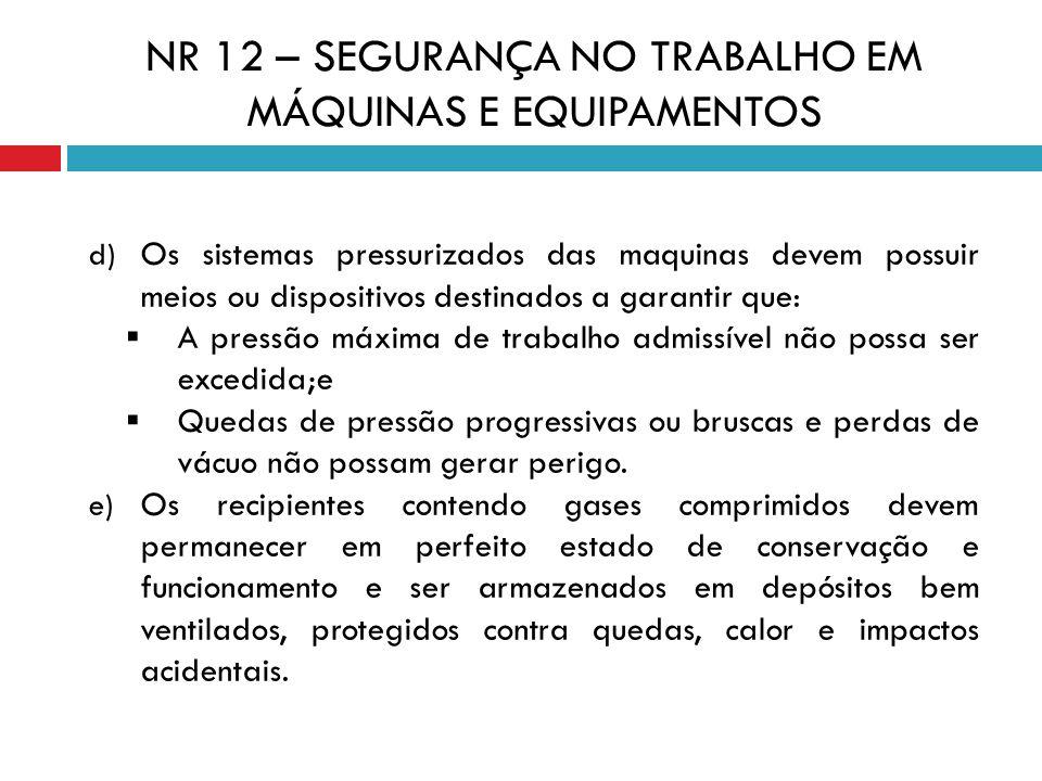 d) Os sistemas pressurizados das maquinas devem possuir meios ou dispositivos destinados a garantir que: A pressão máxima de trabalho admissível não p