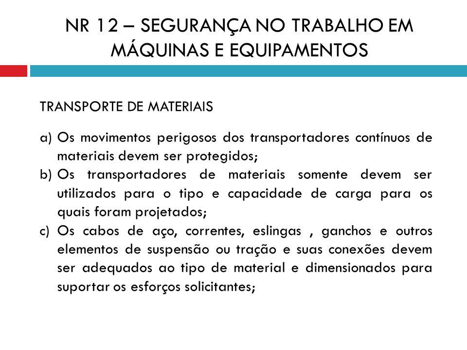 TRANSPORTE DE MATERIAIS a) Os movimentos perigosos dos transportadores contínuos de materiais devem ser protegidos; b) Os transportadores de materiais