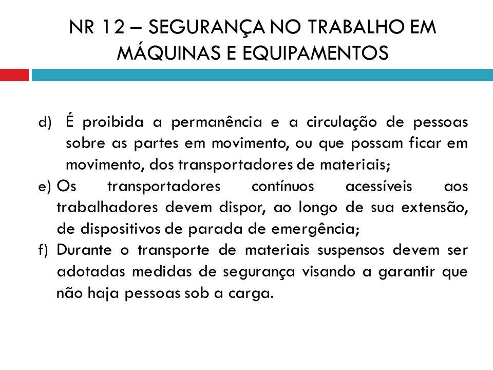 d) É proibida a permanência e a circulação de pessoas sobre as partes em movimento, ou que possam ficar em movimento, dos transportadores de materiais