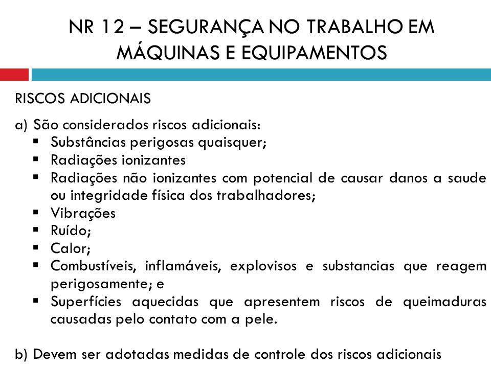 RISCOS ADICIONAIS a) São considerados riscos adicionais: Substâncias perigosas quaisquer; Radiações ionizantes Radiações não ionizantes com potencial