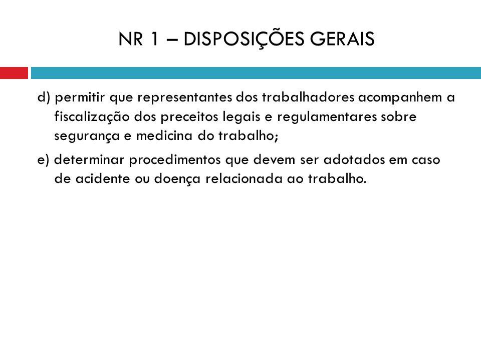 NR 1 – DISPOSIÇÕES GERAIS d) permitir que representantes dos trabalhadores acompanhem a fiscalização dos preceitos legais e regulamentares sobre segur