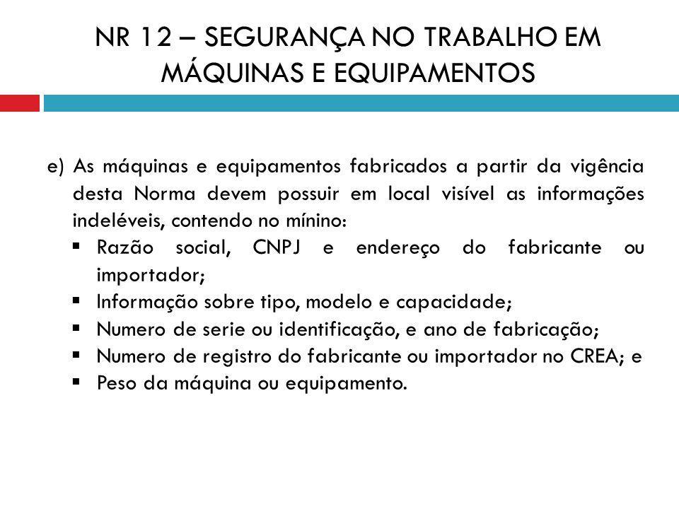 e) As máquinas e equipamentos fabricados a partir da vigência desta Norma devem possuir em local visível as informações indeléveis, contendo no mínino