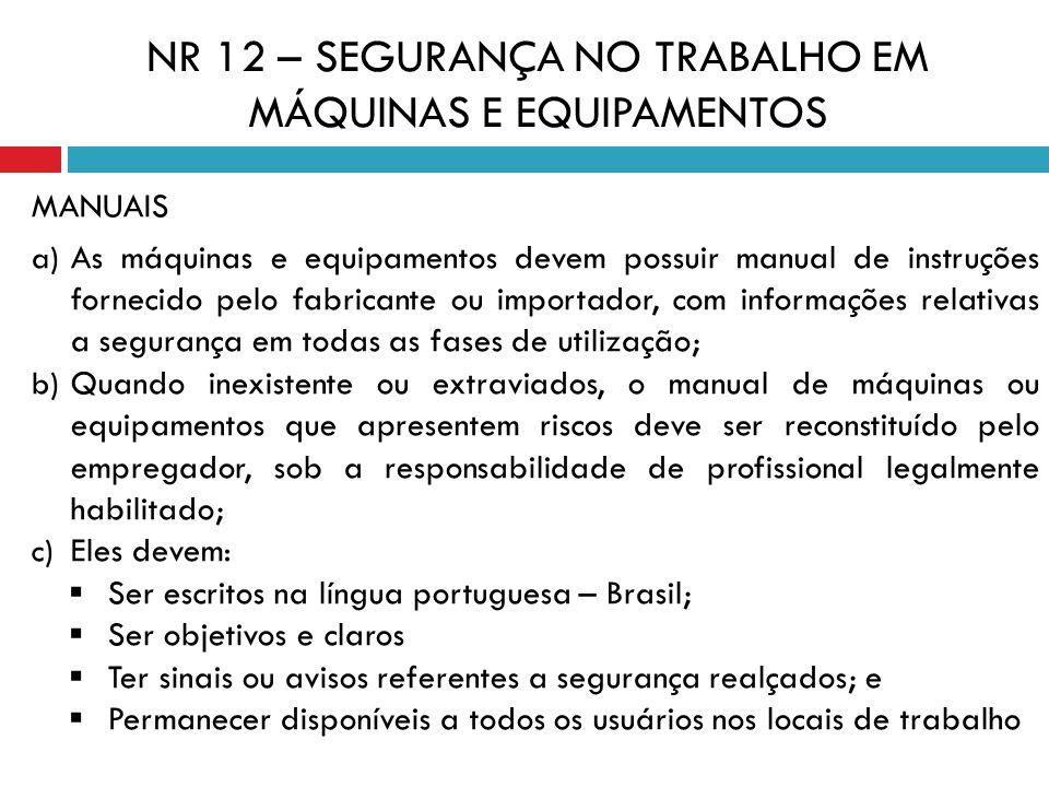 MANUAIS a) As máquinas e equipamentos devem possuir manual de instruções fornecido pelo fabricante ou importador, com informações relativas a seguranç