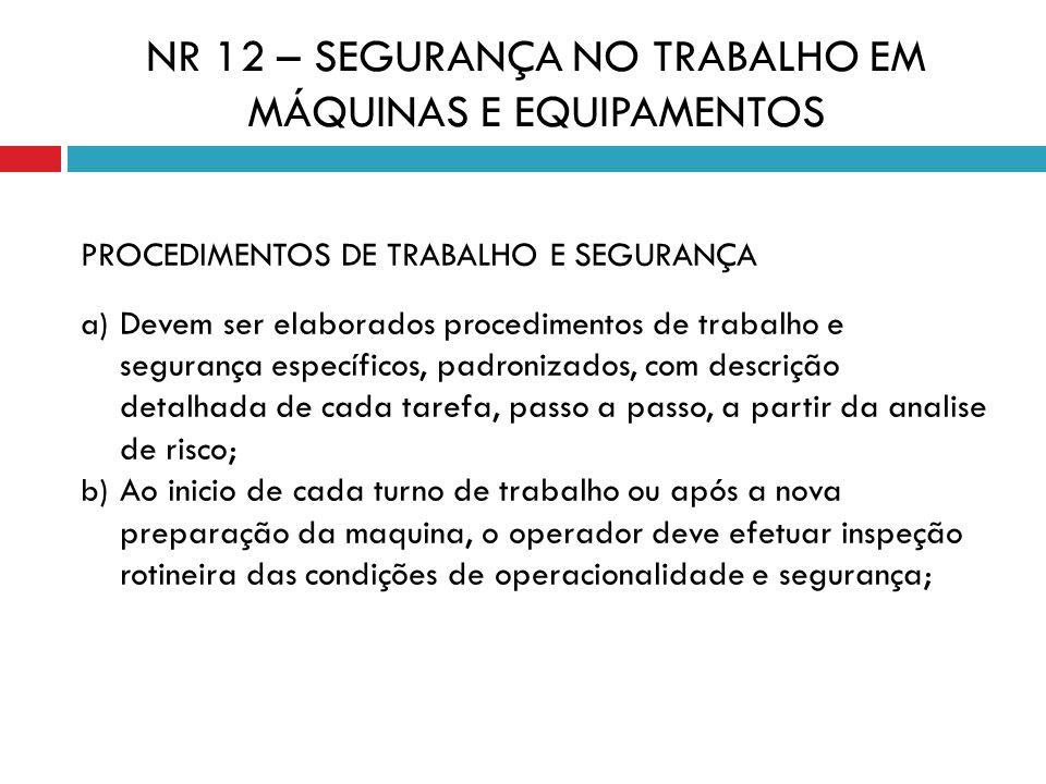 PROCEDIMENTOS DE TRABALHO E SEGURANÇA a) Devem ser elaborados procedimentos de trabalho e segurança específicos, padronizados, com descrição detalhada