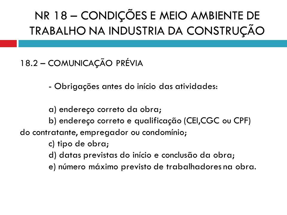 NR 18 – CONDIÇÕES E MEIO AMBIENTE DE TRABALHO NA INDUSTRIA DA CONSTRUÇÃO 18.2 – COMUNICAÇÃO PRÉVIA - Obrigações antes do início das atividades: a) end