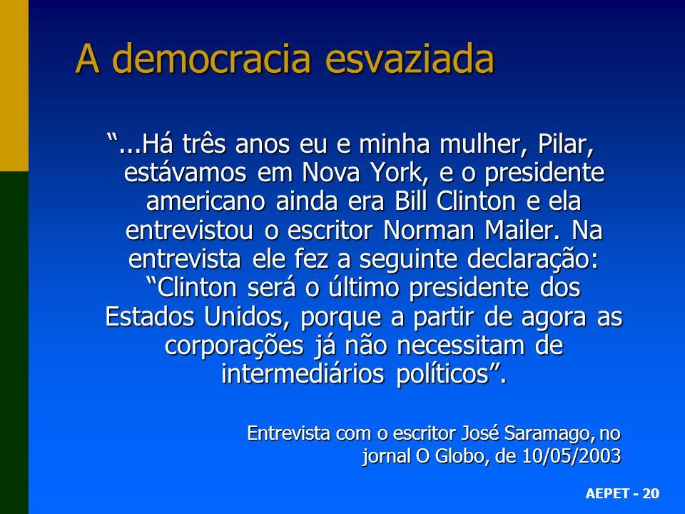 AEPET - 20 A democracia esvaziada...Há três anos eu e minha mulher, Pilar, estávamos em Nova York, e o presidente americano ainda era Bill Clinton e ela entrevistou o escritor Norman Mailer.