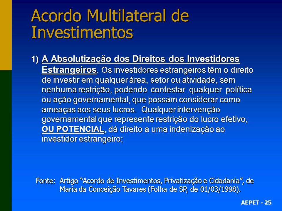 AEPET - 25 Acordo Multilateral de Investimentos 1) A Absolutização dos Direitos dos Investidores Estrangeiros.