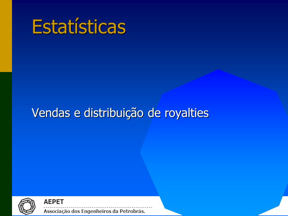AEPET Associação dos Engenheiros da Petrobrás. Estatísticas Vendas e distribuição de royalties
