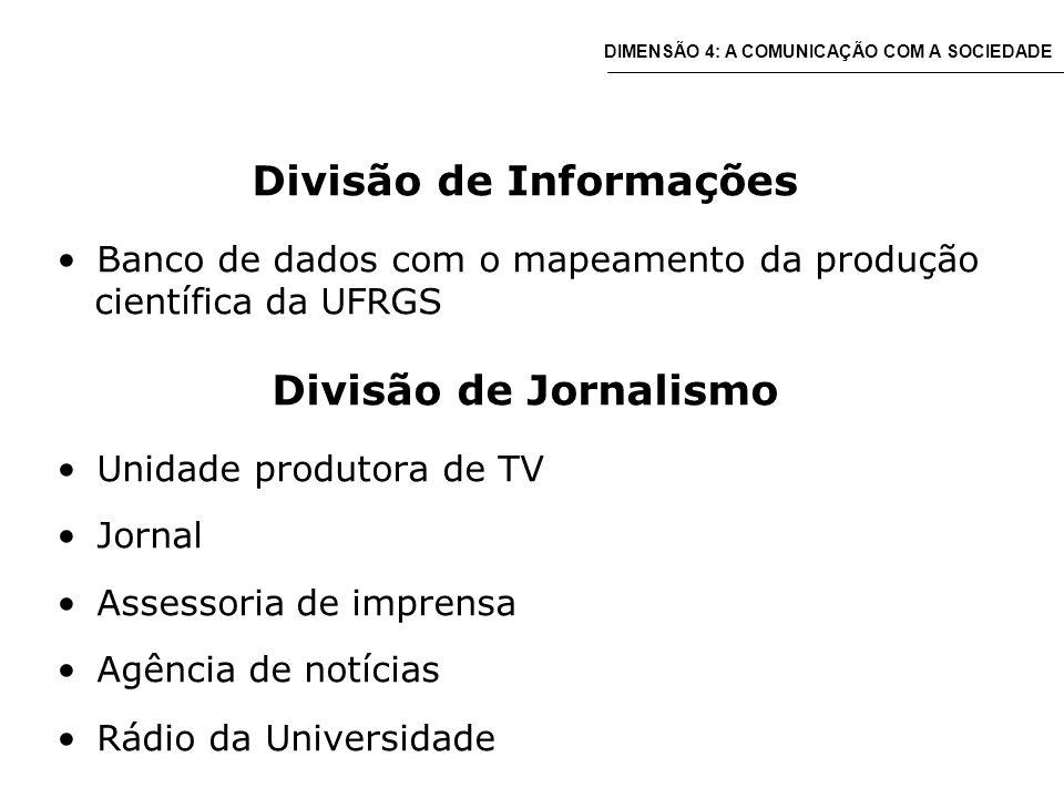 Divisão de Informações Banco de dados com o mapeamento da produção científica da UFRGS Divisão de Jornalismo Unidade produtora de TV Jornal Assessoria de imprensa Agência de notícias Rádio da Universidade DIMENSÃO 4: A COMUNICAÇÃO COM A SOCIEDADE