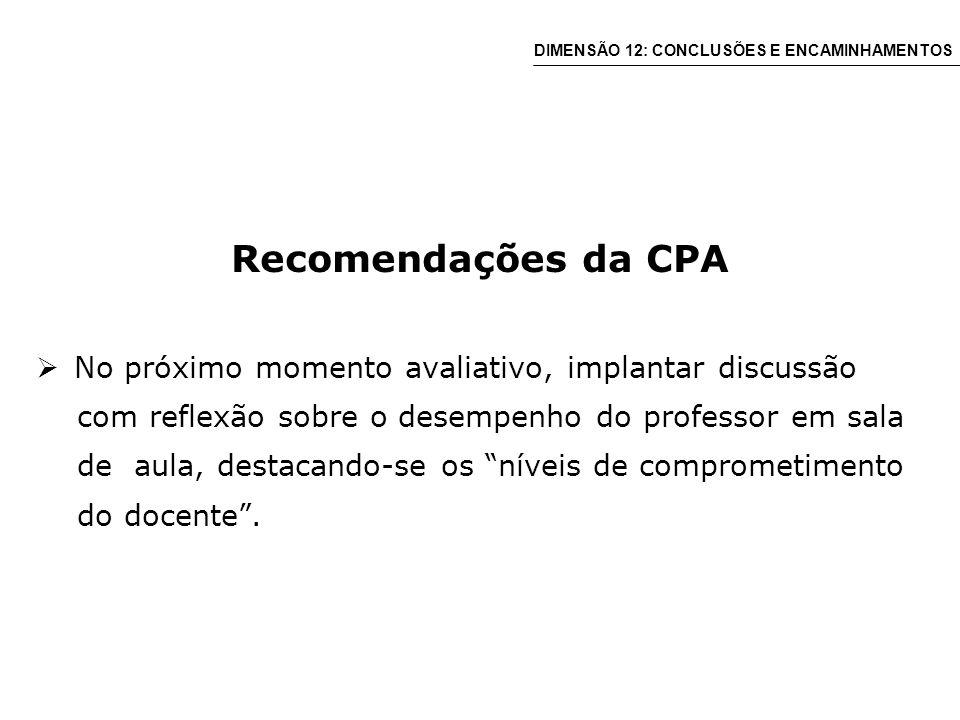 Recomendações da CPA No próximo momento avaliativo, implantar discussão com reflexão sobre o desempenho do professor em sala de aula, destacando-se os níveis de comprometimento do docente.