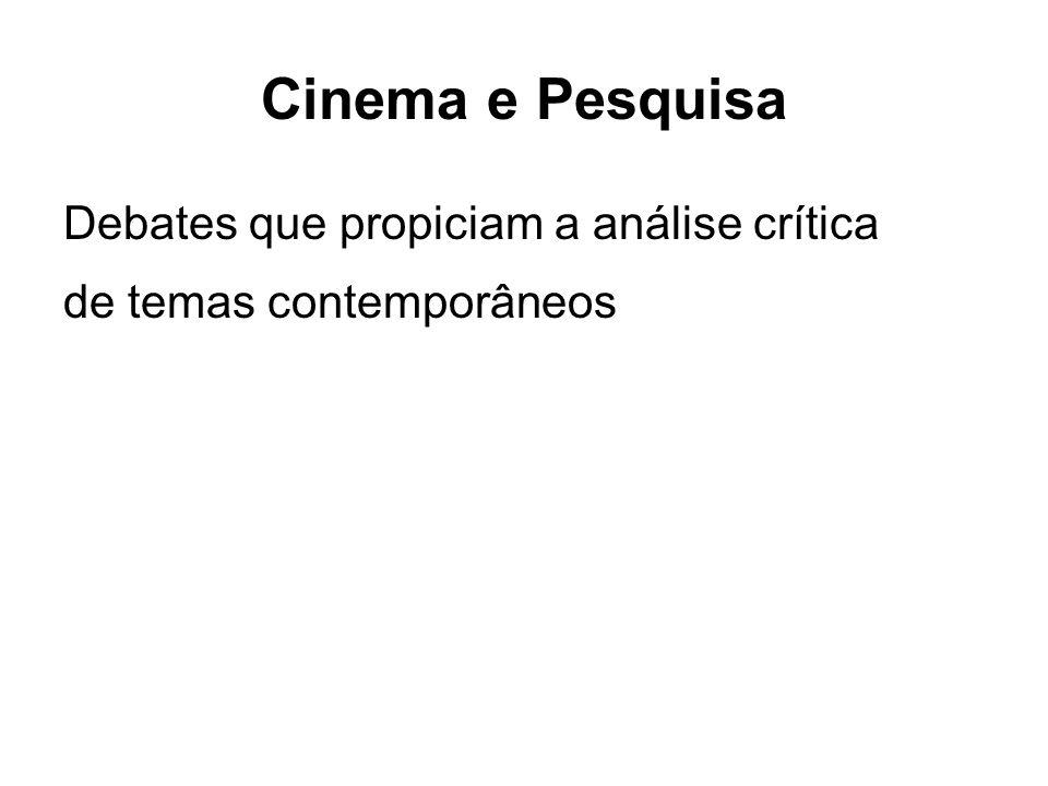 Cinema e Pesquisa Debates que propiciam a análise crítica de temas contemporâneos