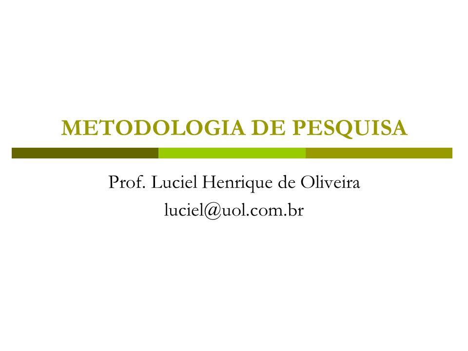 METODOLOGIA DE PESQUISA Prof. Luciel Henrique de Oliveira luciel@uol.com.br