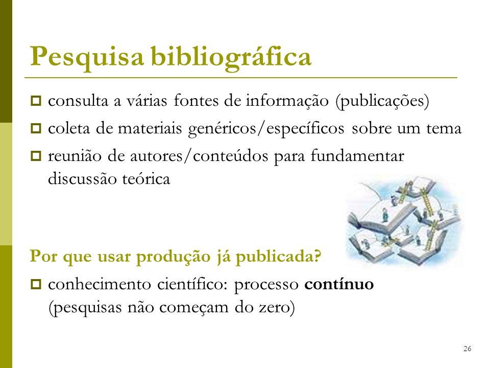 26 Pesquisa bibliográfica consulta a várias fontes de informação (publicações) coleta de materiais genéricos/específicos sobre um tema reunião de auto