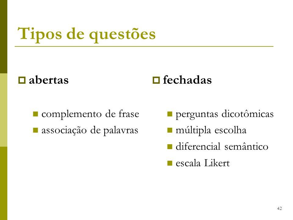 42 Tipos de questões abertas complemento de frase associação de palavras fechadas perguntas dicotômicas múltipla escolha diferencial semântico escala