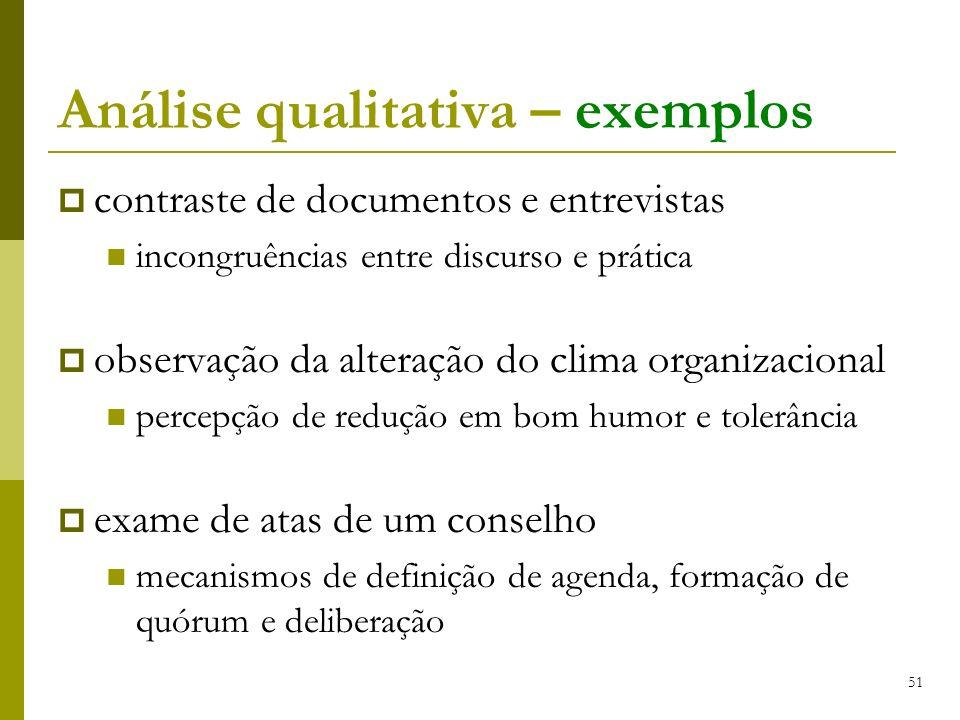 51 Análise qualitativa – exemplos contraste de documentos e entrevistas incongruências entre discurso e prática observação da alteração do clima organ