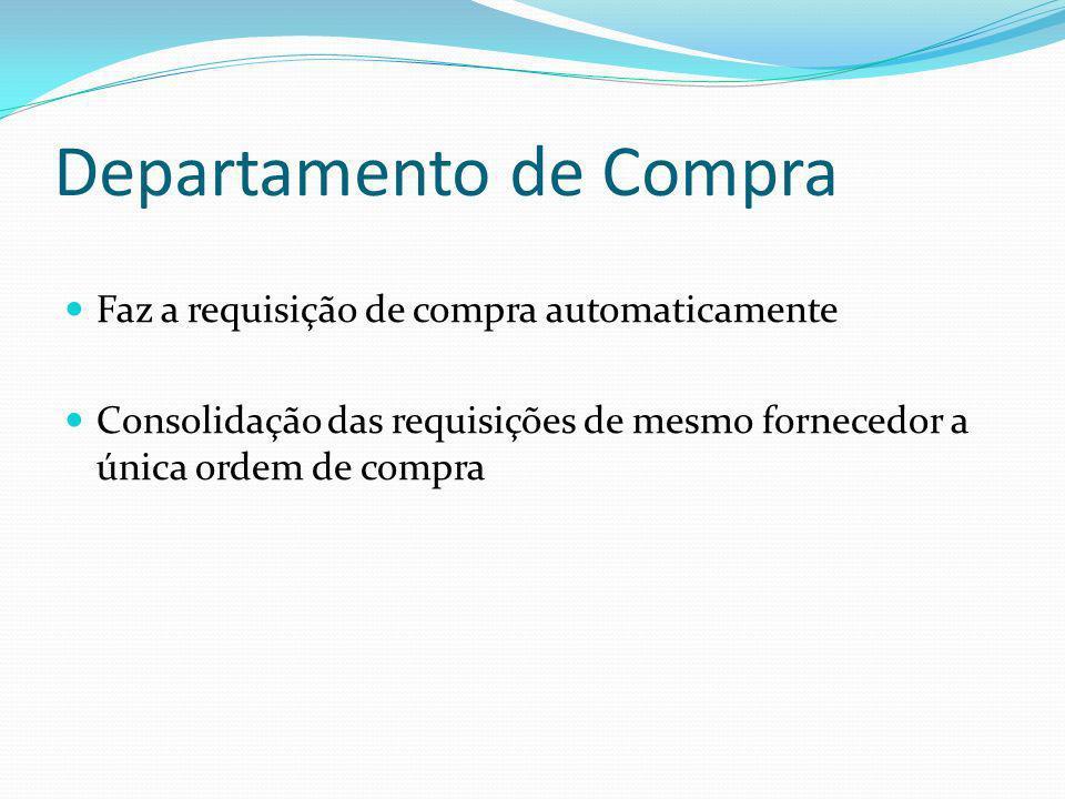 Departamento de Compra Faz a requisição de compra automaticamente Consolidação das requisições de mesmo fornecedor a única ordem de compra