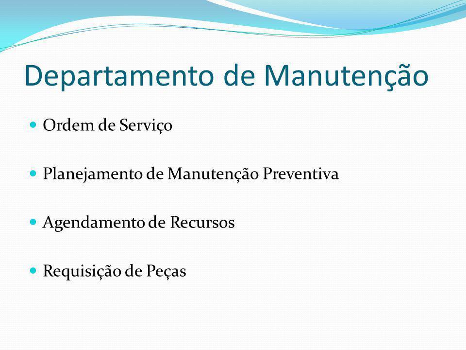 Departamento de Manutenção Ordem de Serviço Planejamento de Manutenção Preventiva Agendamento de Recursos Requisição de Peças