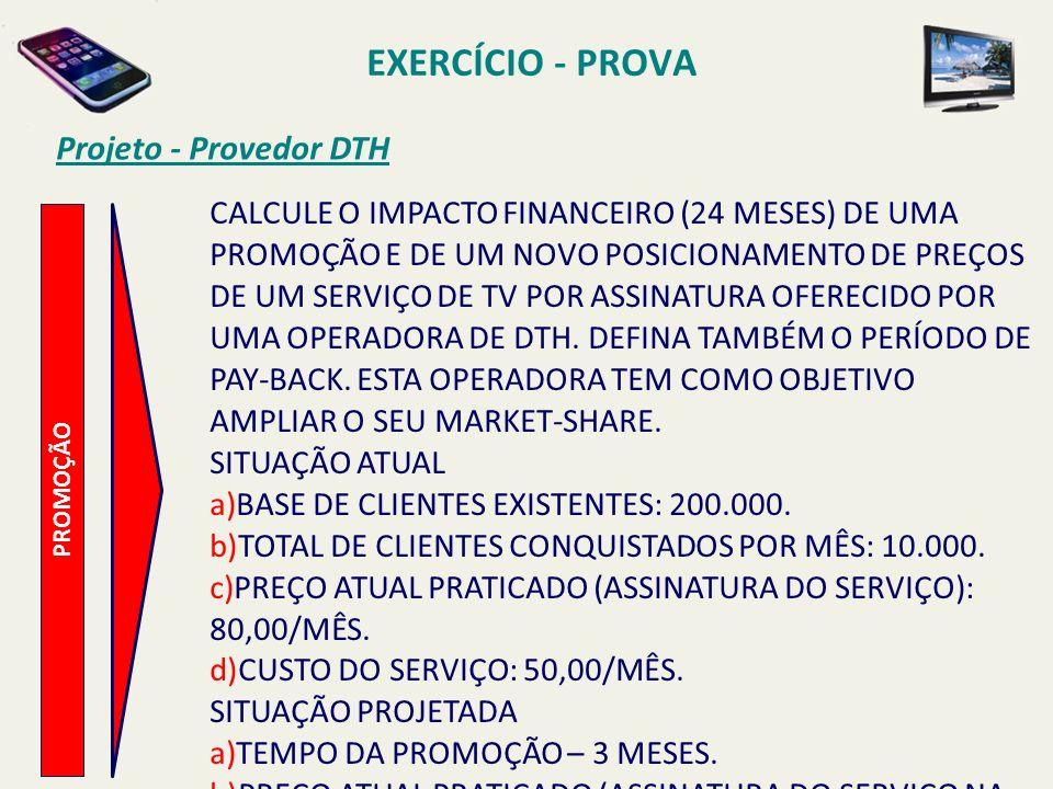 Projeto - Provedor DTH PROMOÇÃO CALCULE O IMPACTO FINANCEIRO (24 MESES) DE UMA PROMOÇÃO E DE UM NOVO POSICIONAMENTO DE PREÇOS DE UM SERVIÇO DE TV POR