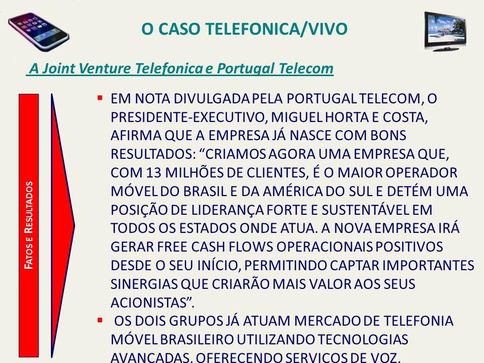 O CASO TELEFONICA/VIVO A Joint Venture Telefonica e Portugal Telecom F ATOS E R ESULTADOS EM NOTA DIVULGADA PELA PORTUGAL TELECOM, O PRESIDENTE-EXECUT