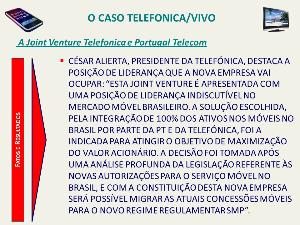 O CASO TELEFONICA/VIVO A Joint Venture Telefonica e Portugal Telecom F ATOS E R ESULTADOS CÉSAR ALIERTA, PRESIDENTE DA TELEFÓNICA, DESTACA A POSIÇÃO D