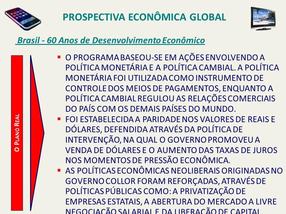 PROSPECTIVA ECONÔMICA GLOBAL Brasil - 60 Anos de Desenvolvimento Econômico O P LANO R EAL O PROGRAMA BASEOU-SE EM AÇÕES ENVOLVENDO A POLÍTICA MONETÁRI