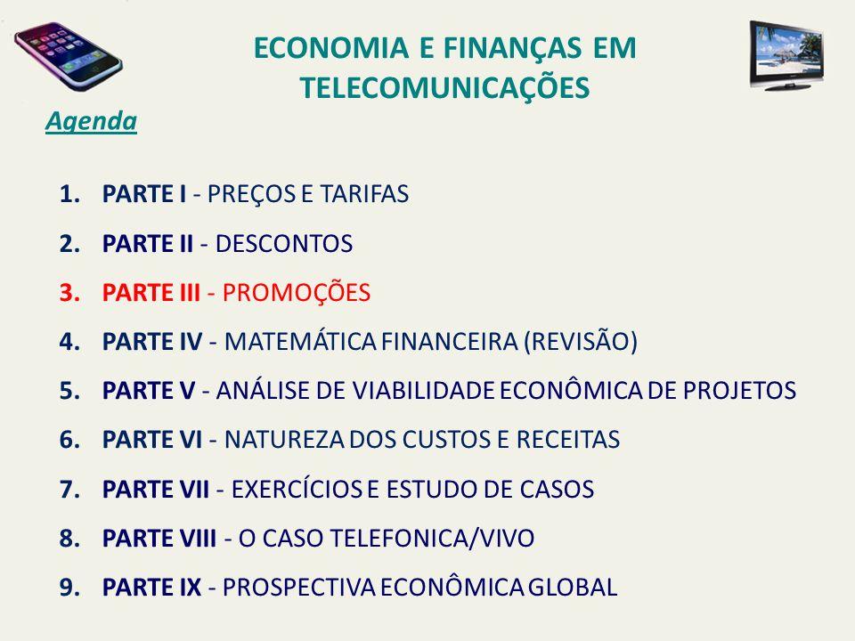 Agenda ECONOMIA E FINANÇAS EM TELECOMUNICAÇÕES 1.PARTE I - PREÇOS E TARIFAS 2.PARTE II - DESCONTOS 3.PARTE III - PROMOÇÕES 4.PARTE IV - MATEMÁTICA FIN