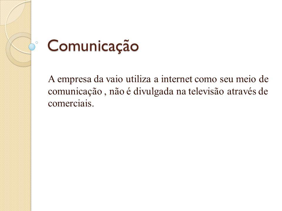 Comunicação A empresa da vaio utiliza a internet como seu meio de comunicação, não é divulgada na televisão através de comerciais.