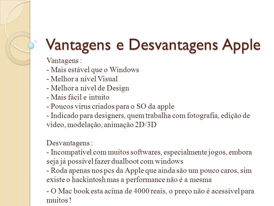 Vantagens e Desvantagens Apple Vantagens : - Mais estável que o Windows - Melhor a nível Visual - Melhor a nível de Design - Mais fácil e intuito - Po